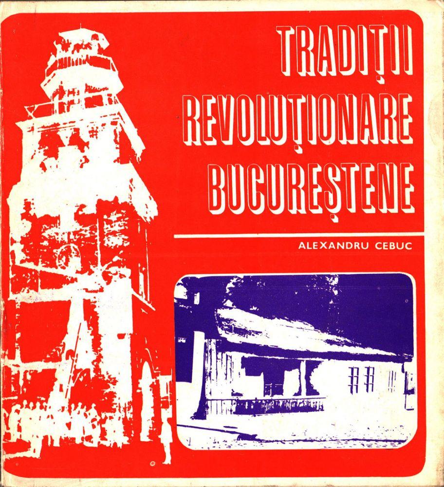 Alexandru Cebuc, Traditii revolutionare bucurestene, Muzeul de Istorie a Municipiului Bucuresti, 1973