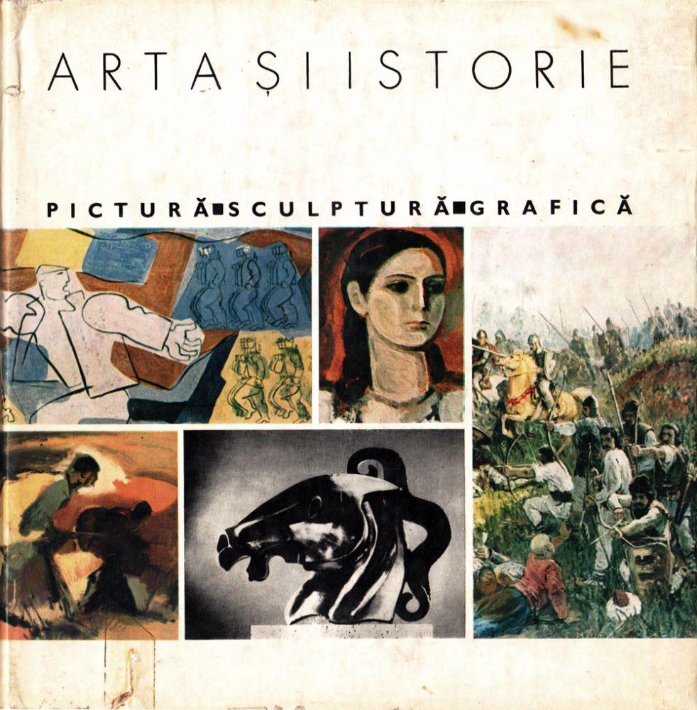 Arta si istorie pictura sculptura grafica, Editura militara,1970