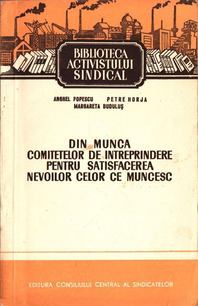Din munca comitetelor de intreprindere pentru satisfacerea nevoilor celor ce muncesc, Editura Consiliului Central al Sindicatelor, 1953