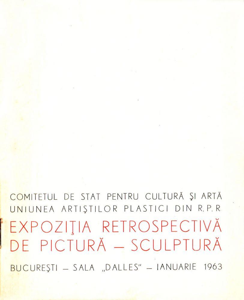 Expozitia Retrospectiva de Pictură, Sculptură, Sala Dalles, dec 1962-ian 1963