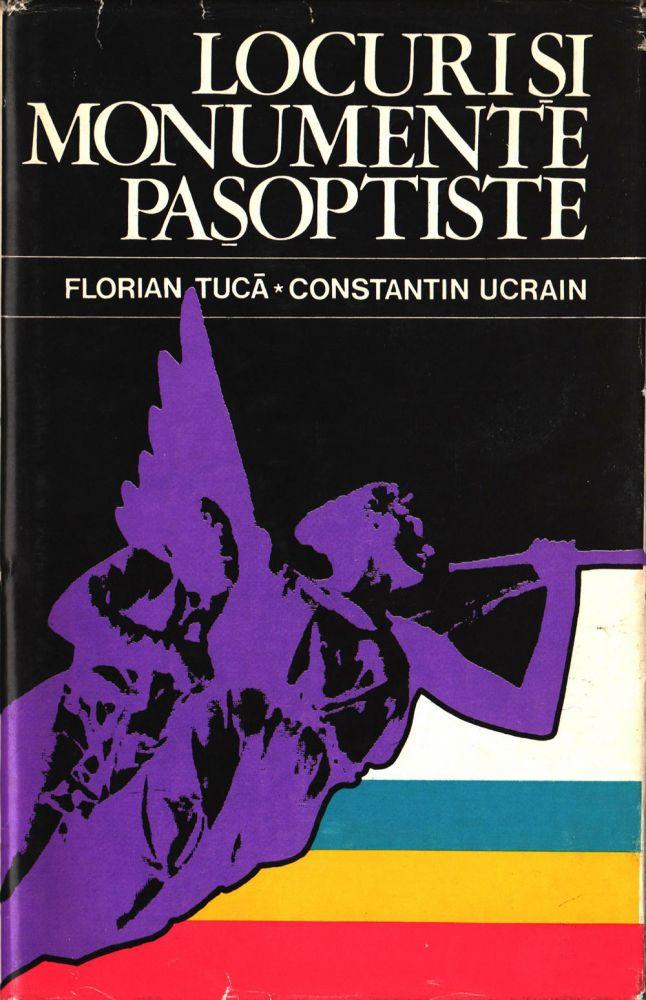 Florian Tucă, Contantin Ucrain, Locuri și monumente pașoptise, Editura sport-turism, 1978