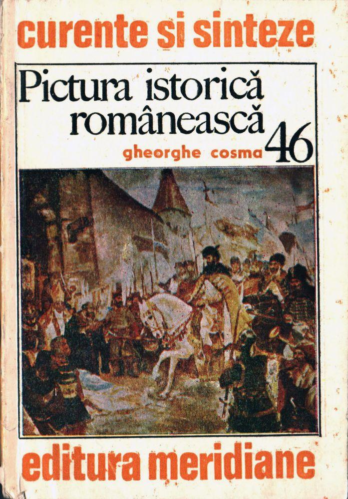 Gheorghe Cosma, Pictura istorică românească, Editura meridiane, 1986