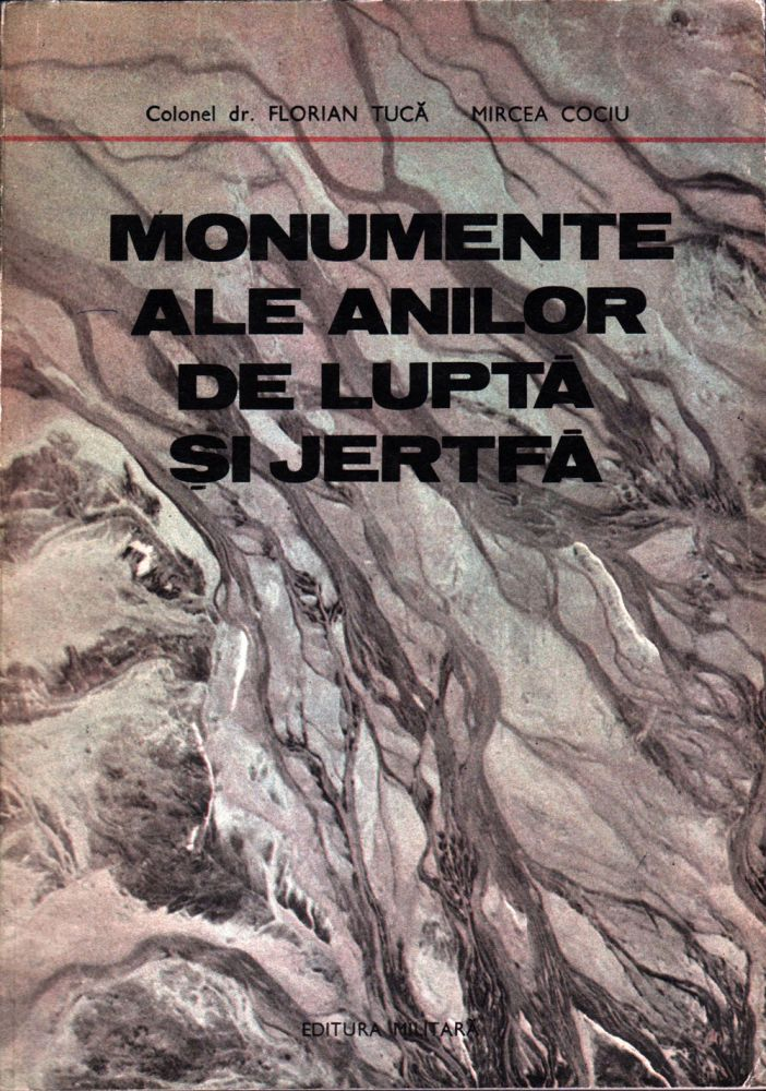 Monumente ale anilor de lupta si jertfa Editura militara 1983