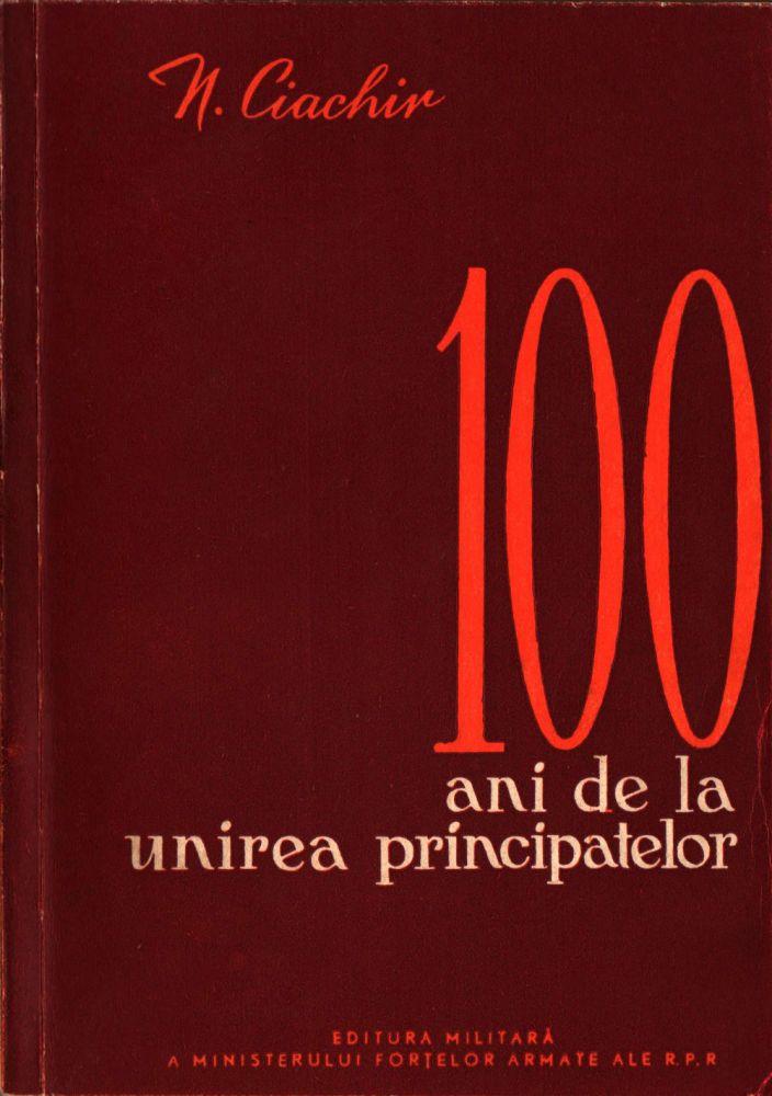 N Chiachir, 100 de ani de la unirea principatelor, Editura Militara a Ministerului Fortelor Armate ale RPR, 1958