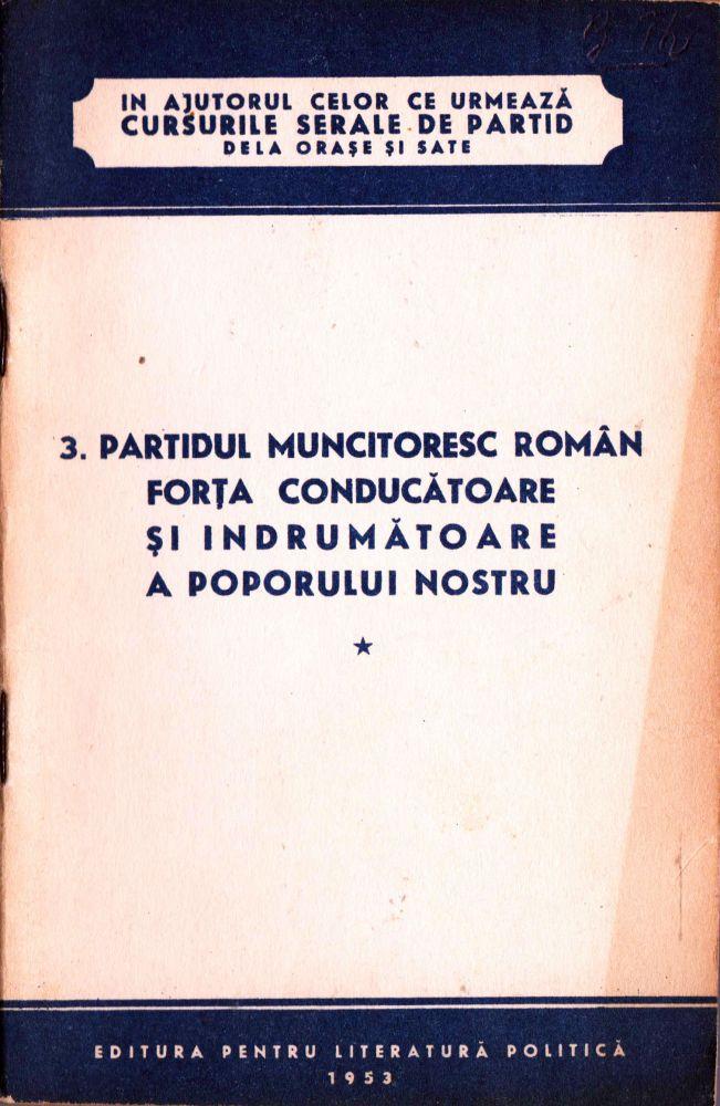 Partidul Muncitoresc Roman forta conducatoare si indrumatoare a poporului nostru, Editura pentru literatura politica, 1953