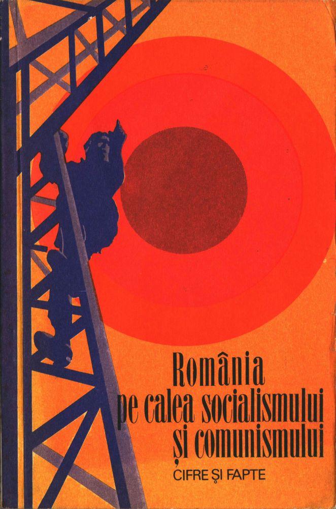 Romania pe calea socialismului si comunismului, cifre si fapte, Editura Politica, 1977