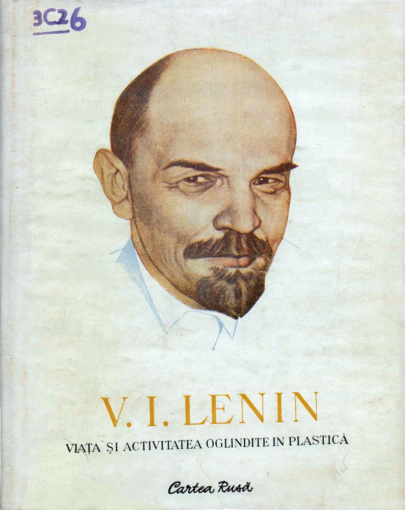 V I Lenin Viata si Activitatea oglindite in plastica, Editura Cartea Rusa, 1952