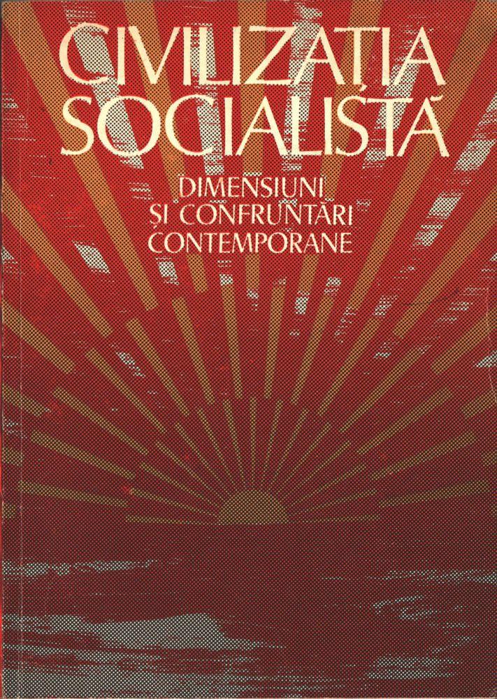 Civilizatia Socialista dimensiuni si confruntari contamporane, Editura Academiei RSR, 1979