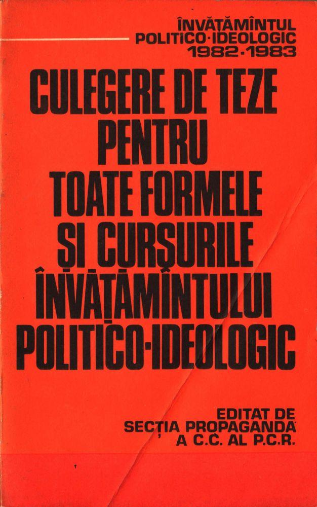 Culegere de teze pentru toate formele si cursurle invatamantului politico-ideologic, Ed politica, 1982