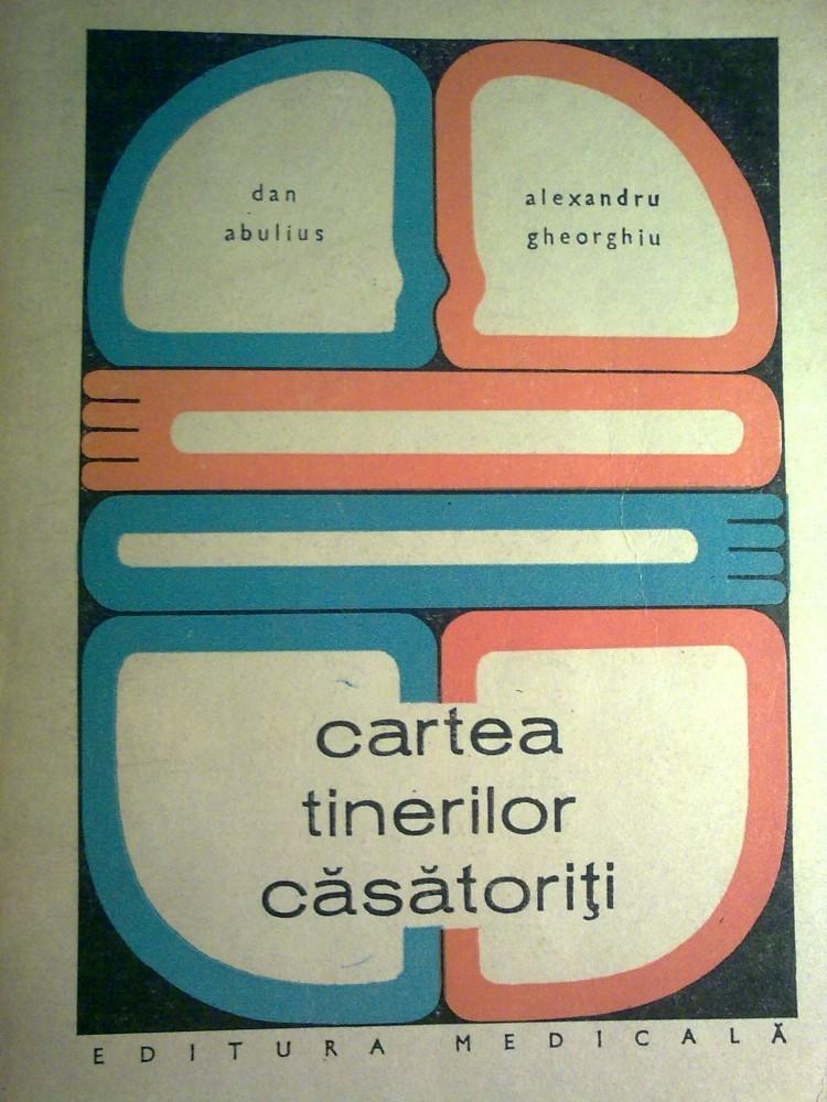 Dan Abulius - Cartea tinerilor casatoriti, Editura Medicala, 1971