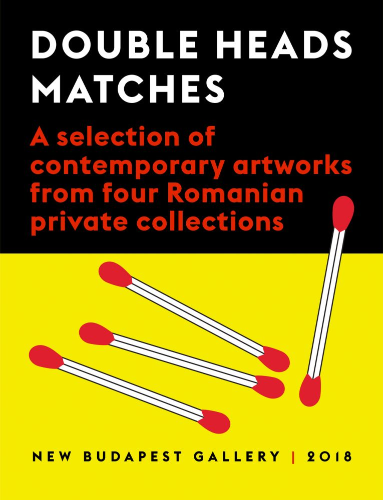 Double Heads Matches A selection of contemporary artworks from four Romanian private collections, New Budapest Gallery, Budapest, 2018