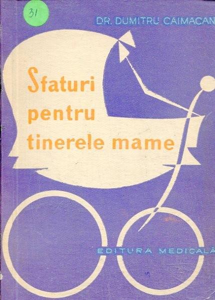 Dumitru Caimacan, Sfaturi pentru tinerele mame, Editura Medicala, 1968