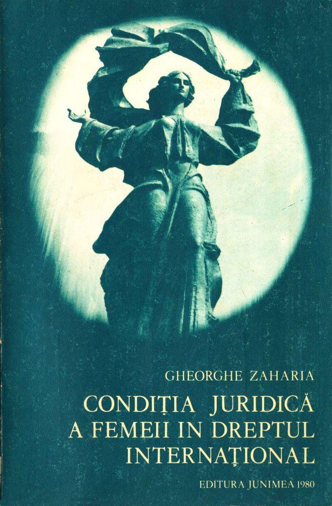 Gheorghe Zaharia, Conditia juridica a femeii in dreptul international, Editura Junimea, 1980