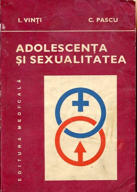 I. Vinti, C. Pascu, Adolescenta si sexualitatea, Editura Medicala, 1983