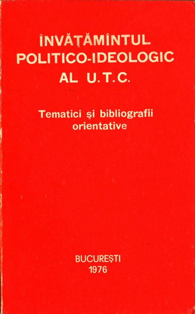 Invatamantul politico-ideologic al UTC, Tematici si bibliografii orientative, Editura politica 1976