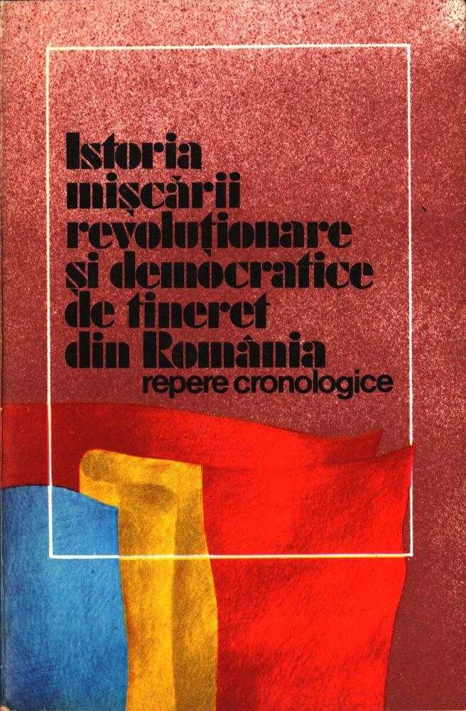 Istoria miscarii revolutionare si democratice de tineret din Romania, Editura politica, 1987