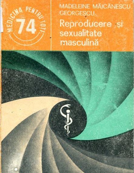 Madeline Maicanescu Georgescu, Reproducere si sexualiate masculina, Editura Medicala, 1988