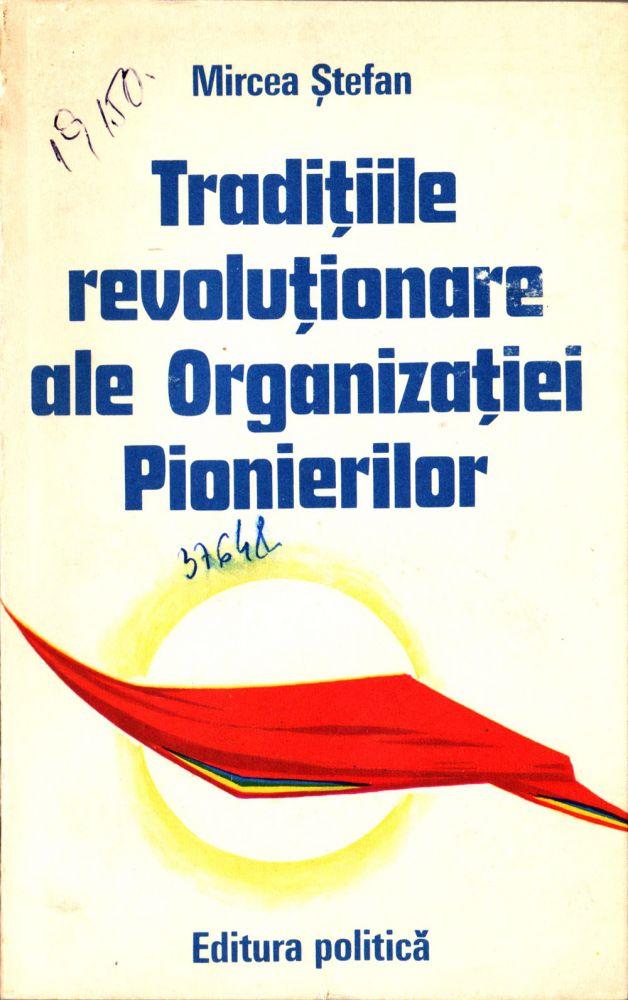 Mircea Stefan, Traditii revolutionare ale Organizatiei Pionierilor, Editura politica, 1977