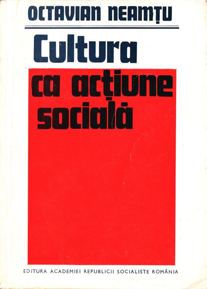 Octavian Neamțu, Cultura ca acțiune socială, Editura Academiei RSR, 1976