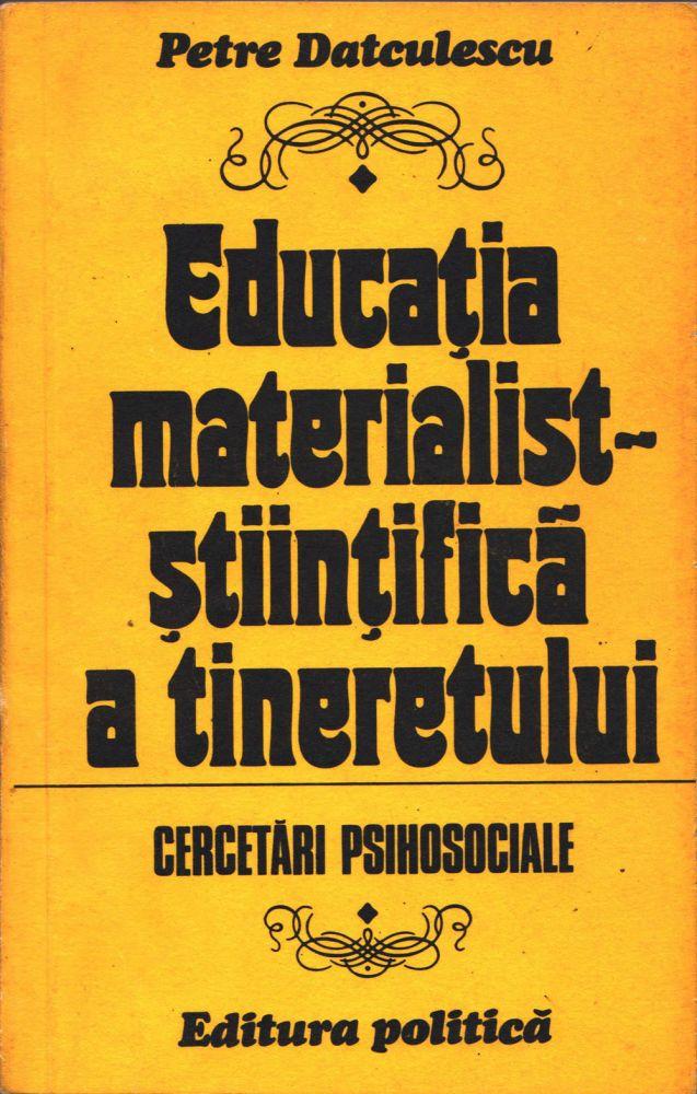Petre Datculescu, Educatia materialist-stiintifica a tineretului, Ed politica, 1980