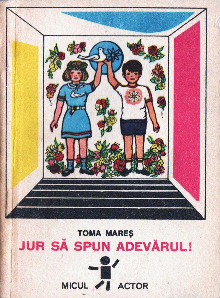 Toma Mares, Jur sa spun adevarul, Editura Ion Creanga, 1981