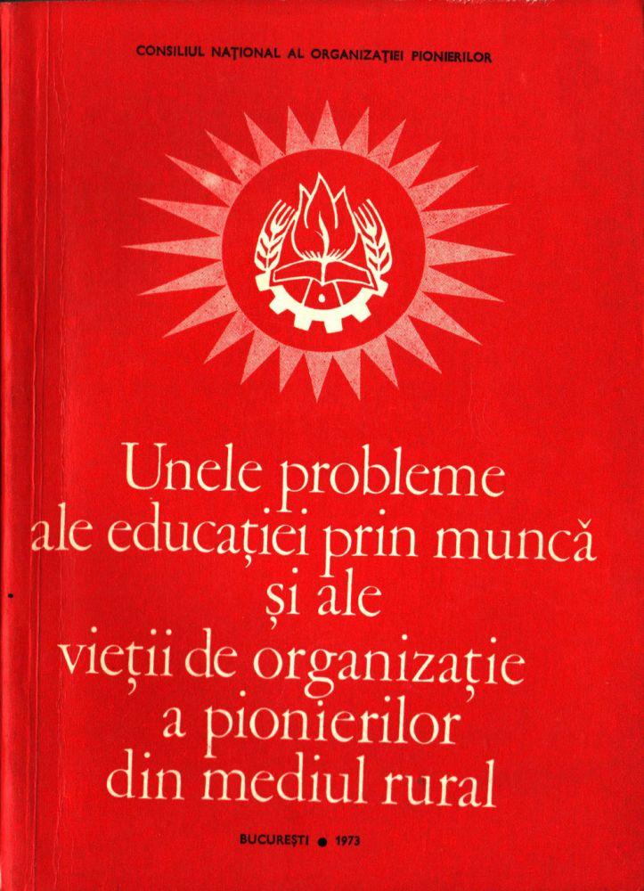 Unele probleme ale educatiei prin muca si ale vietii de organizatie a pionierilor din mediul rural, Consiliul National al Organizatiei Pionierilor, 1973