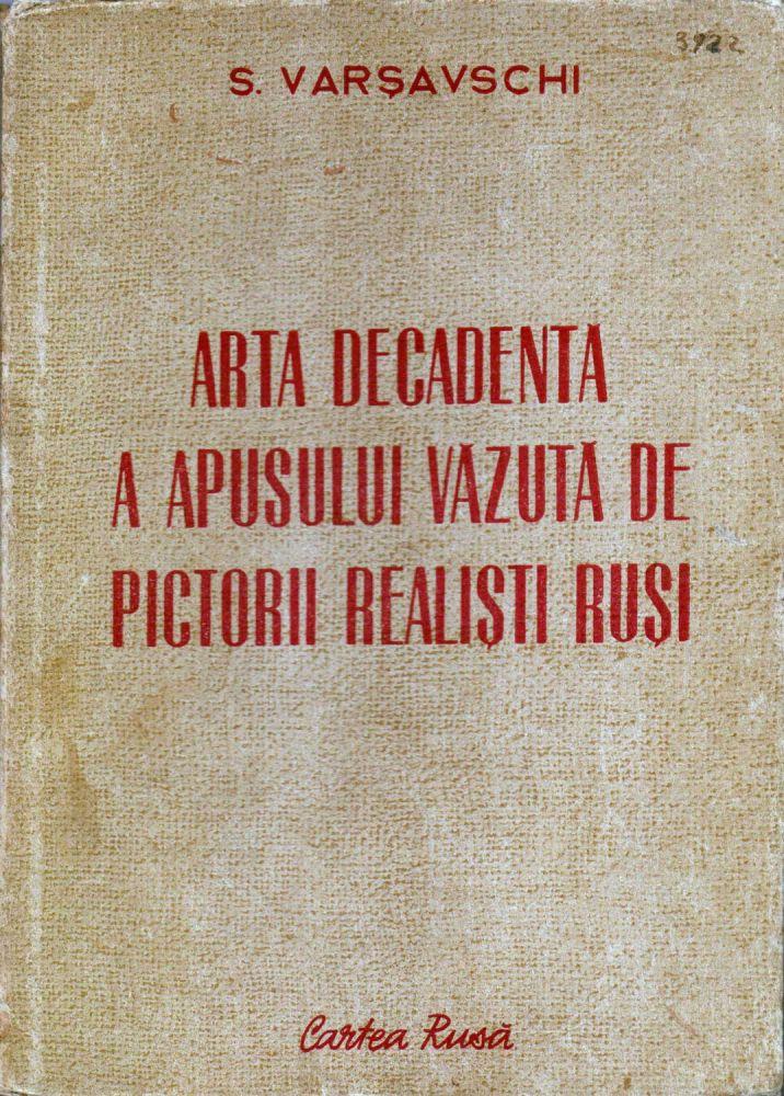 Arta decadenta a Apusului vazuta de pictorii realisti rusi, Serghei Varsavki, Editura Cartea Rusa, 1951