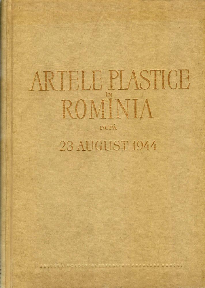 Artele Plastice in Rominia dupa 23 August 1944, Editura Academiei RPR, 1959