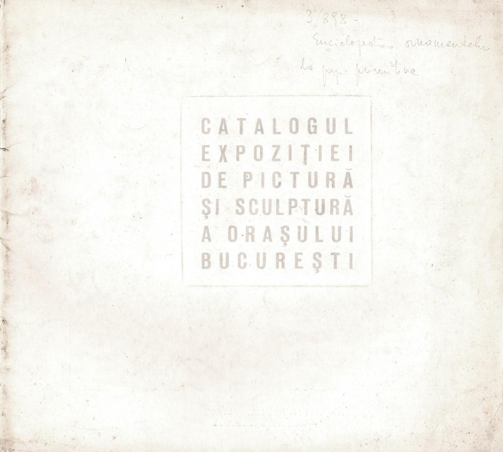 Catalogul Expoziției de pictură și sculptură a orașului București Sala Dalles, 1965
