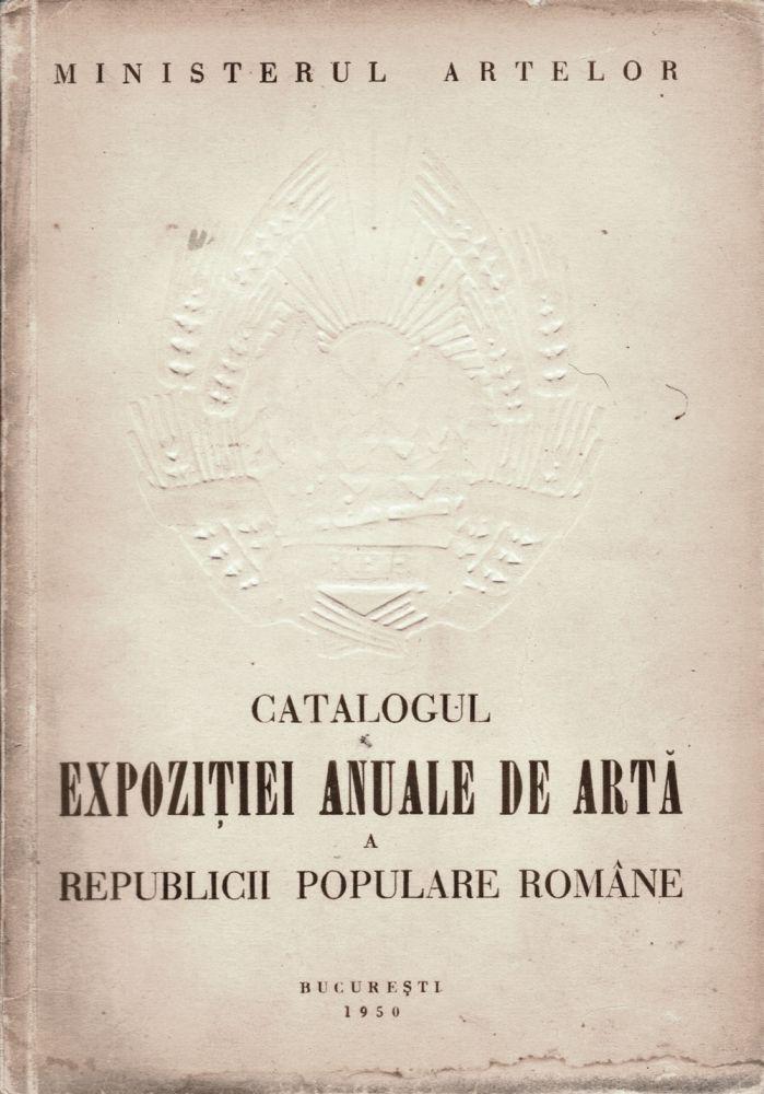 Catalogul Expozitiei Anuale de Arta a RPR, Ministerul Artelor, 1950