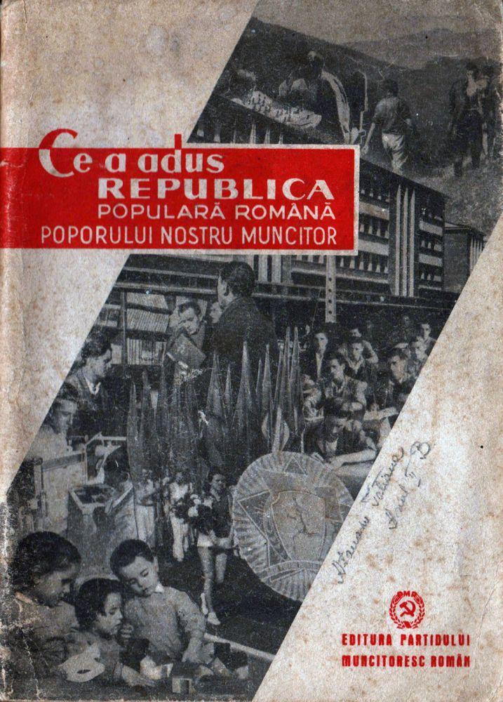 Ce a adus Republica Populara Romana poporului nostru muncitor, Editura PMR, 1950