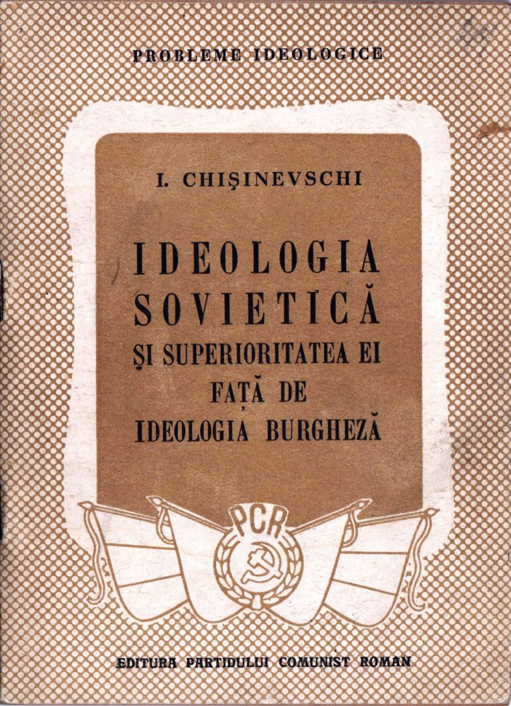 Chisinevschi, Ideologia Societica si superioritatea ei fata de ideologia burgheza, editura PCR, 1948