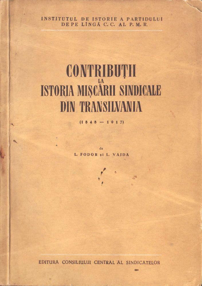 Contributii la Istoria Miscarii Sindicale din Transilvania 1848-1919, Editura Consiliului Central al Sindicatelor, 1957
