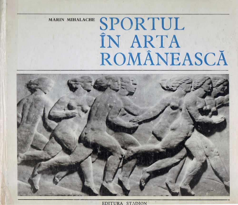 Marin Mihalache, Sportul în arta românească, Editura Stadion, 1974