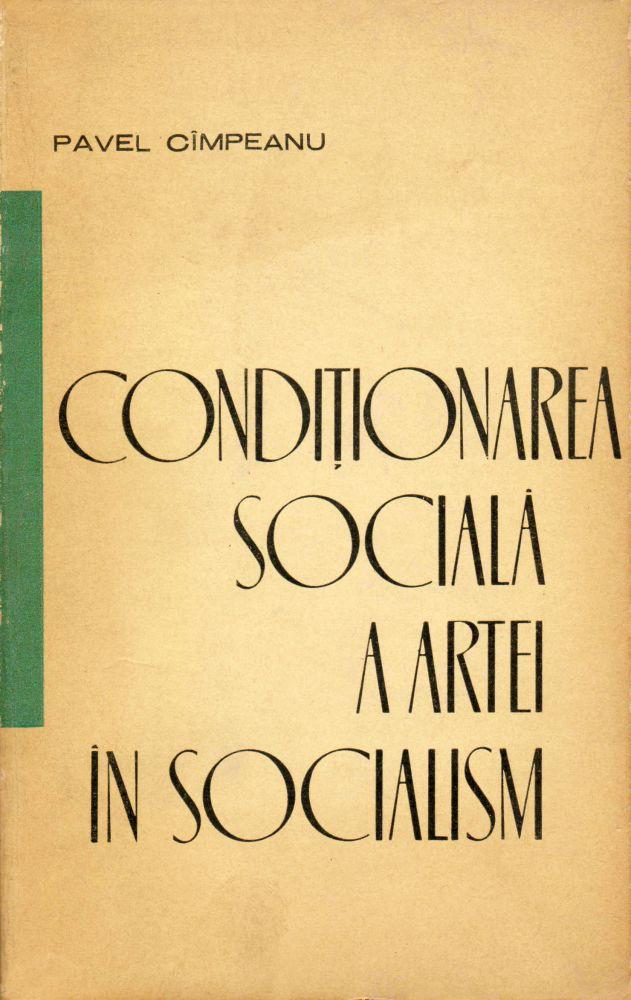 Pavel Cimpeanu, Conditionarea Sociala a artei, Editura Politica, 1964