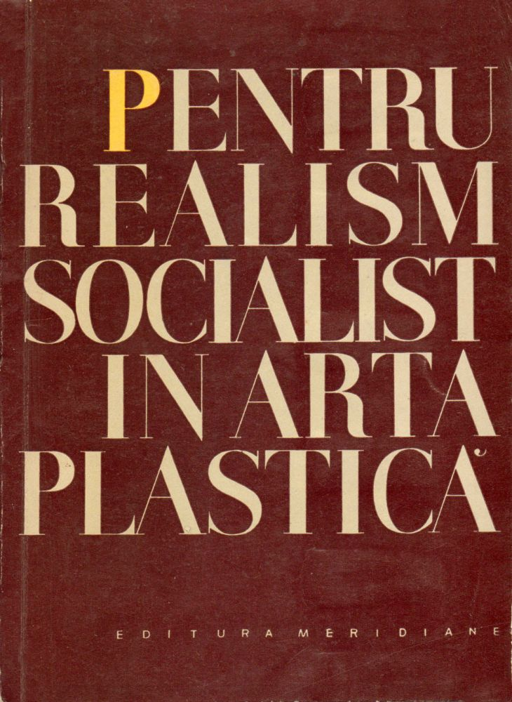 Pentru Realism Socialist in Arta Plastica, Editura Meridiane, 1962