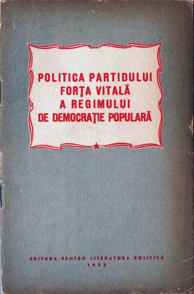 Politica Partidului forta vitala a regimului de democratie populara, Editura pentru literatura politica, 1953