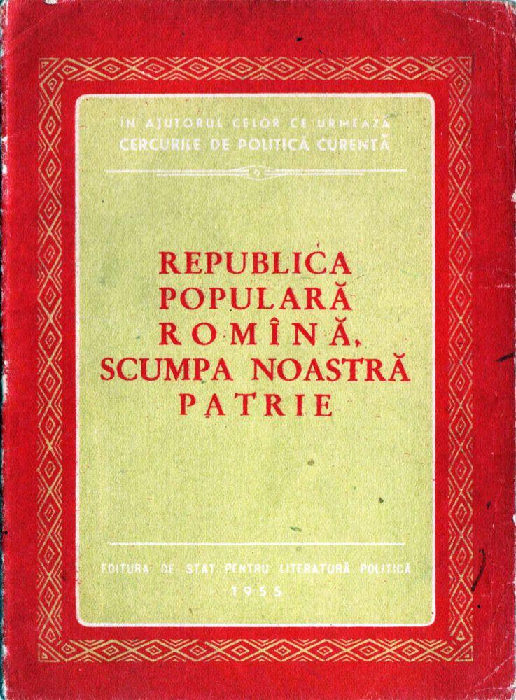 Republica Populara Romina scumpa noastra patrie, Editura pentru literatura politica, 1955