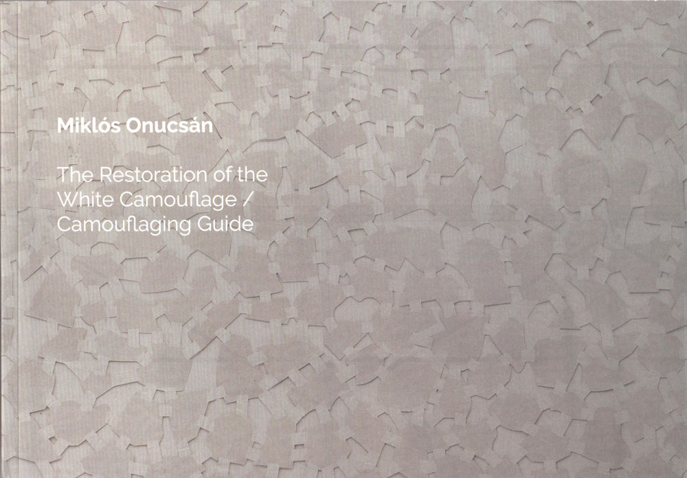 Mikos Onucsan, The Restoration of the White Camouflage - Camouflaging Guide, 2019 Idea Design Prin Editura
