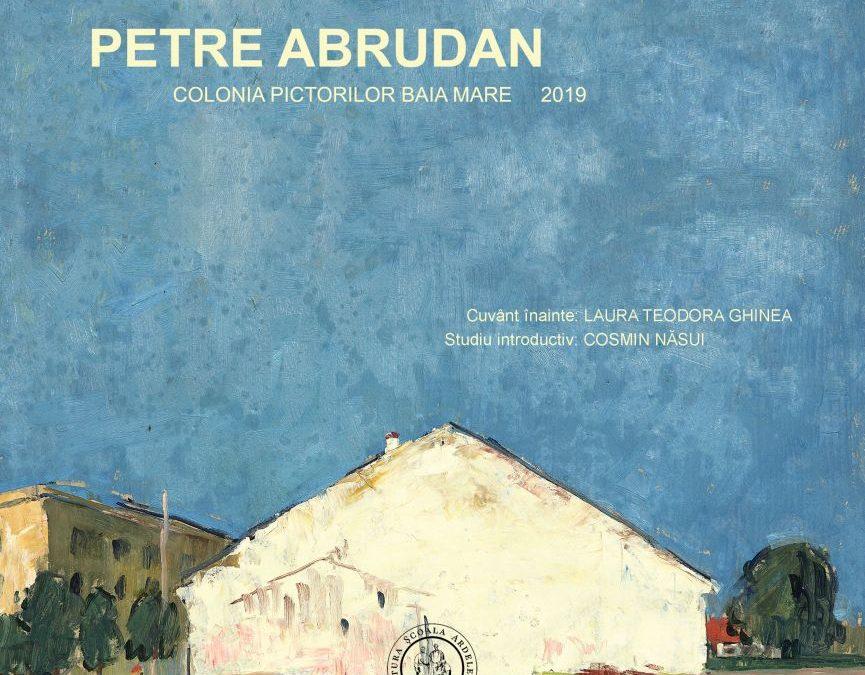 Petre Abrudan – Colonia pictorilor Baia Mare 2019, Editura Eikon, Bucureşti și Editura Școala Ardeleană, Cluj-Napoca