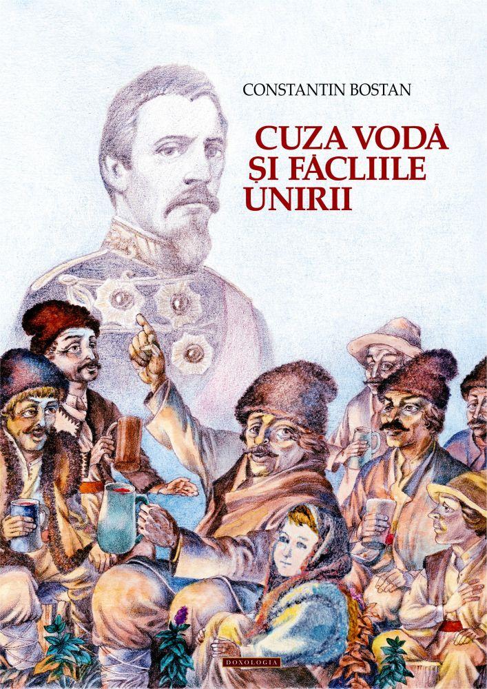 """Cartea Constantin Bostan, """"Cuza Vodă și făcliile Unirii"""", Editura Doxologia, 2016"""