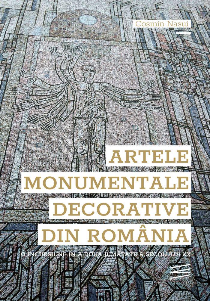 Cosmin Nasui, Artele monumentale decorative din România O incursiune în a doua jumătate a secolului XX, Editura PostModernism Museum 2020