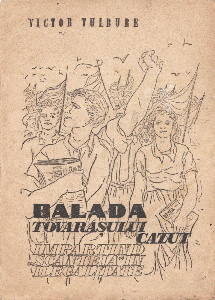 Victor Tulbure, Balada tovarasului cazut impartind Scanteia in ilegalitate, Ed Scanteia, 1949